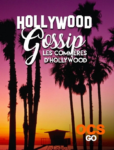 OCS Go - Hollywood Gossip, les commères d'Hollywood
