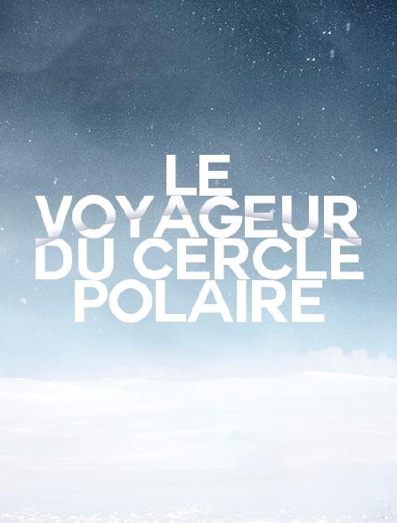 Le voyageur du cercle polaire