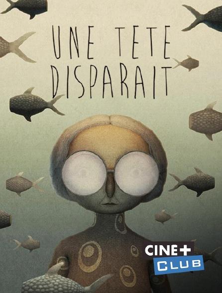 Ciné+ Club - Une tête disparaît