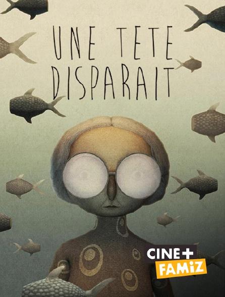 Ciné+ Famiz - Une tête disparaît