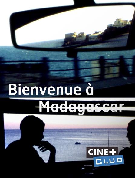 Ciné+ Club - Bienvenue à Madagascar
