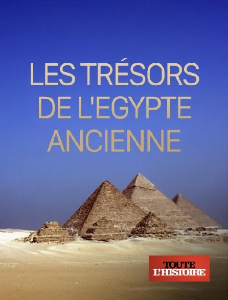 Toute l'histoire - Les trésors de l'Egypte ancienne