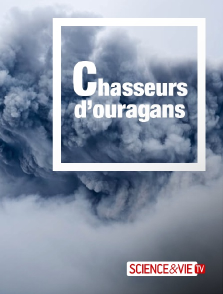 Science et Vie TV - Chasseurs d'ouragans