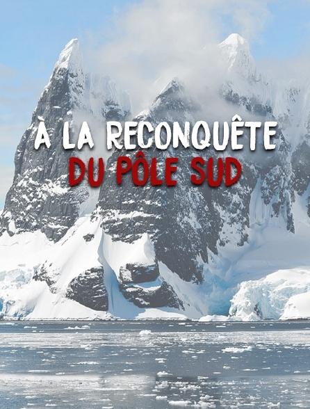 A la reconquête du Pôle Sud