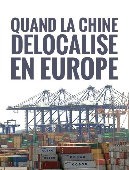 Quand la Chine délocalise en Europe