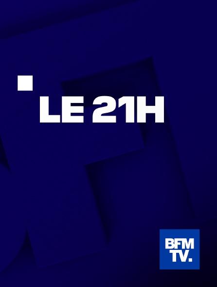 BFMTV - Le 21h