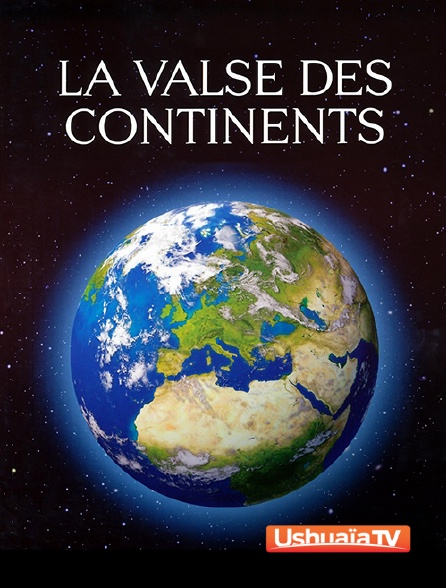 Ushuaïa TV - La valse des continents