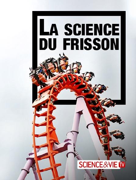 Science et Vie TV - La science du frisson