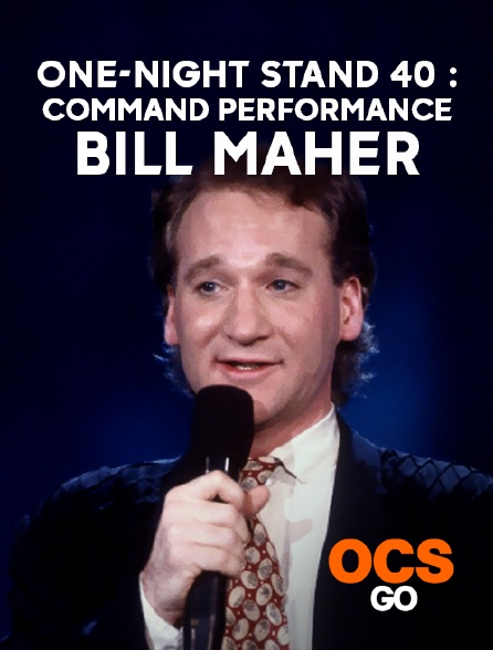 OCS Go - One-Night Stand 40 : Command Performance Bill Maher