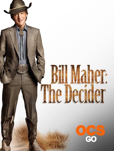 OCS Go - Bill Maher : The Decider