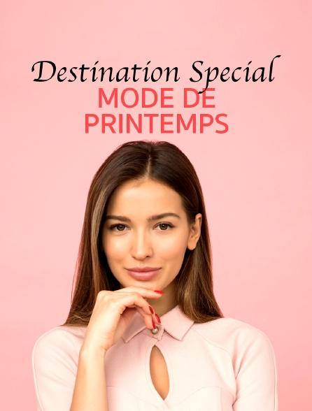 Destination Special : Mode De Printemps