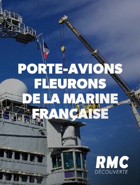 RMC Découverte - Porte-avions, fleurons de la marine française