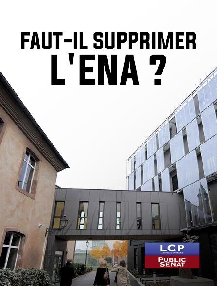 LCP Public Sénat - Faut-il supprimer l'ENA ?