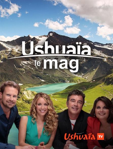 Ushuaïa TV - Ushuaïa, le mag
