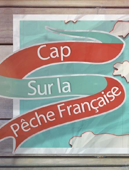 Cap sur la pêche française