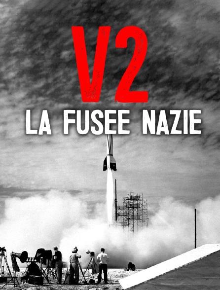 V2, la fusée nazie