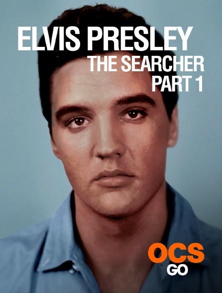 OCS Go - Elvis Presley : The Searcher - Part 1