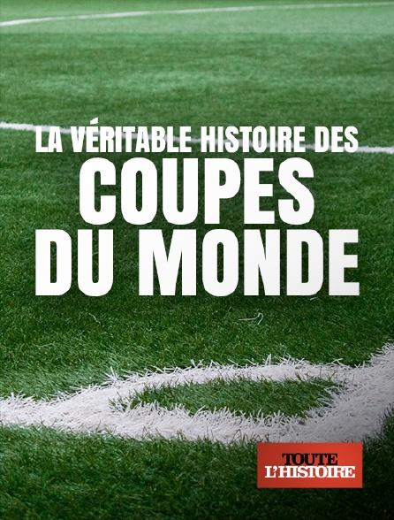 Toute l'histoire - La véritable histoire des Coupes du monde