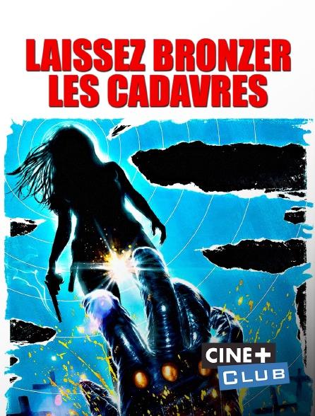 Ciné+ Club - Laissez bronzer les cadavres