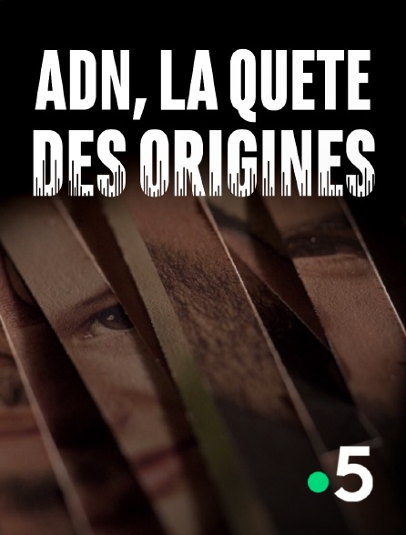 France 5 - ADN, la quête des origines
