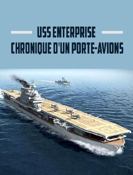 USS Enterprise, chronique d'un porte-avions