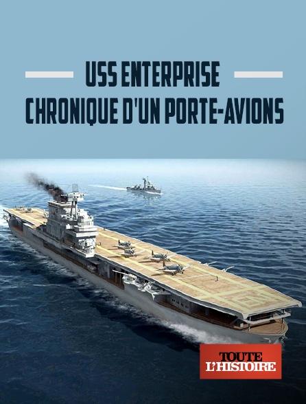 Toute l'histoire - USS Enterprise, chronique d'un porte-avions