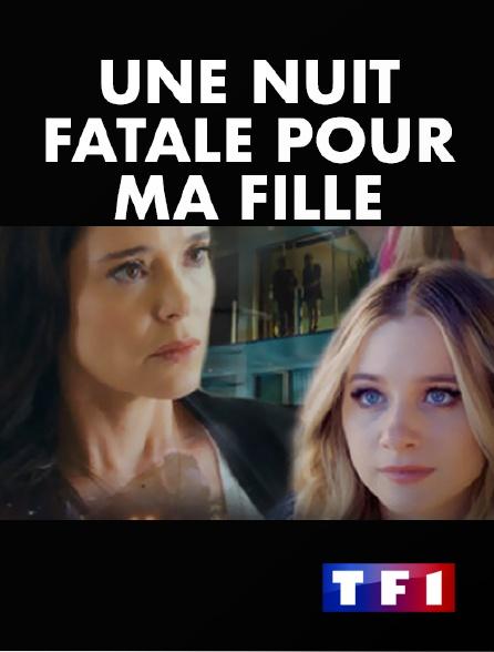 TF1 - Une nuit fatale pour ma fille