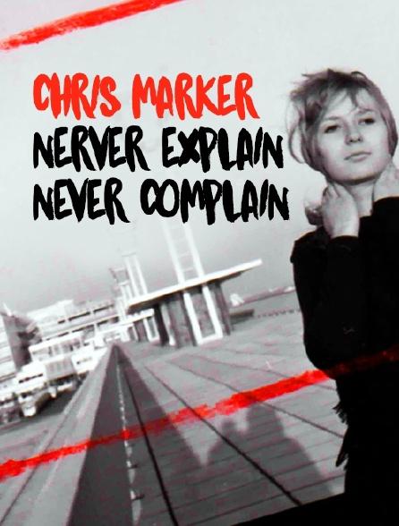 Chris Marker, Never Explain, Never Complain
