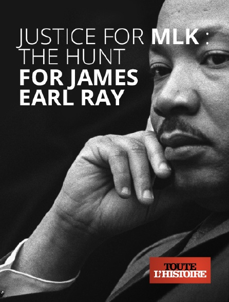 Toute l'histoire - Justice For MLK : The Hunt For James Earl Ray