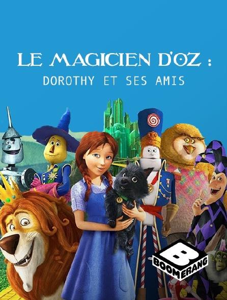 Boomerang - Le magicien d'Oz : Dorothy et ses amis