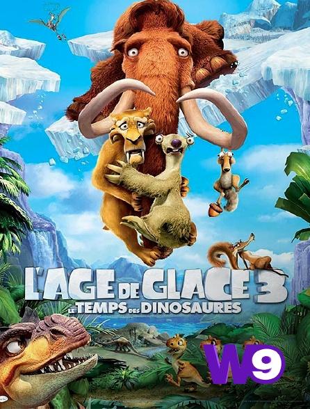 W9 - L'âge de glace 3 : le temps des dinosaures