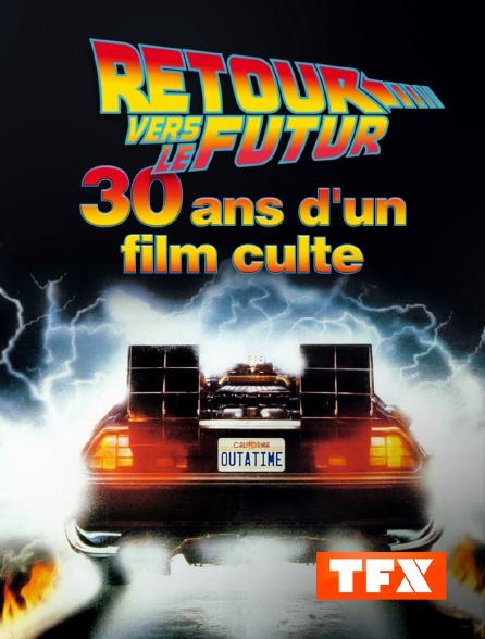 TFX - Retour vers le futur : 30 ans d'un film culte