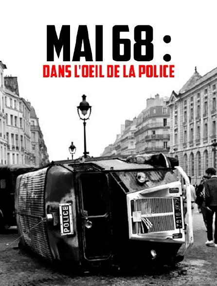 Mai 68 : dans l'oeil de la police