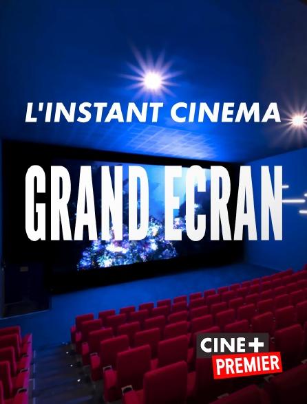 Ciné+ Premier - L'instant cinéma - Grand écran