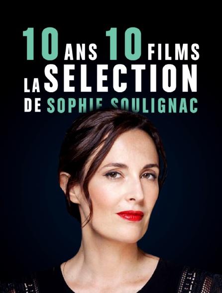 10 ans / 10 films - la sélection de Sophie Soulignac