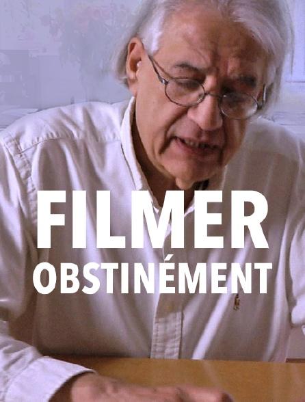 Filmer obstinément