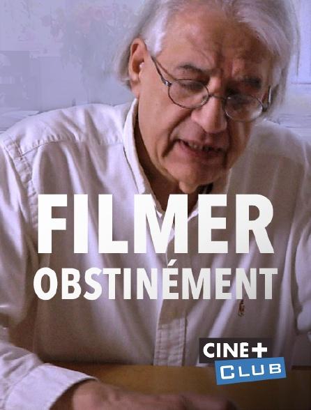 Ciné+ Club - Filmer obstinément