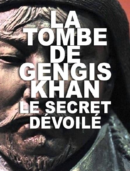 La tombe de Gengis Khan, le secret dévoilé