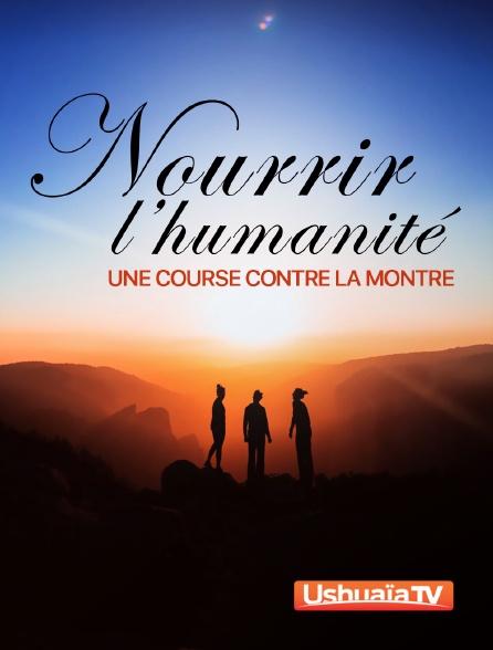 Ushuaïa TV - Nourrir l'humanité, une course contre la montre