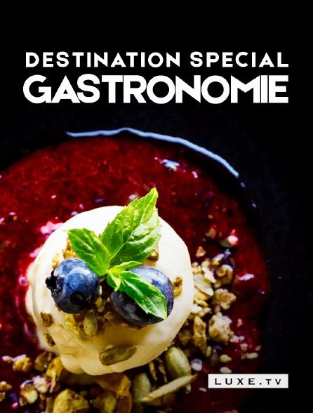 Luxe TV - Destination Special : Gastronomie