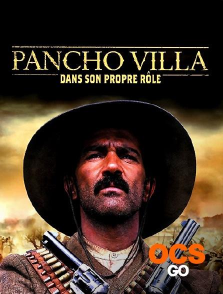 OCS Go - Pancho Villa dans son propre rôle