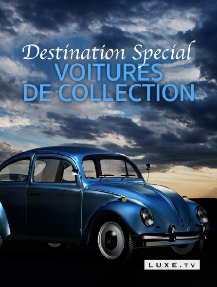 Luxe TV - Destination Special : Voitures De Collection en replay