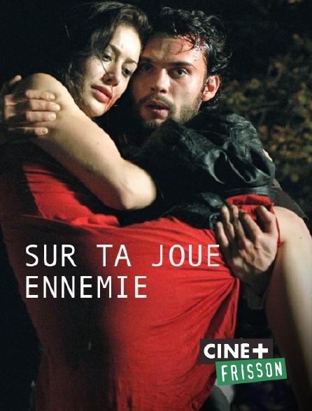 Ciné+ Frisson - Sur ta joue ennemie