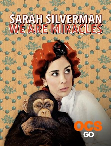 OCS Go - Sarah Silverman : We Are Miracles