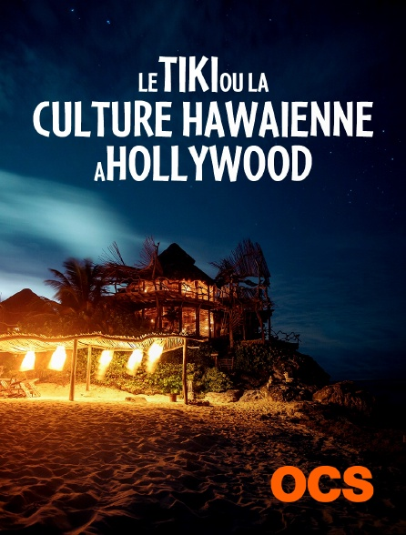 OCS - Le tiki ou la culture hawaïenne à Hollywood