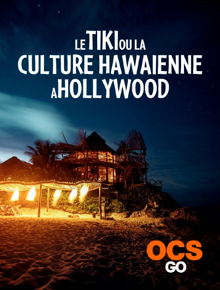 OCS Go - Le tiki ou la culture hawaïenne à Hollywood