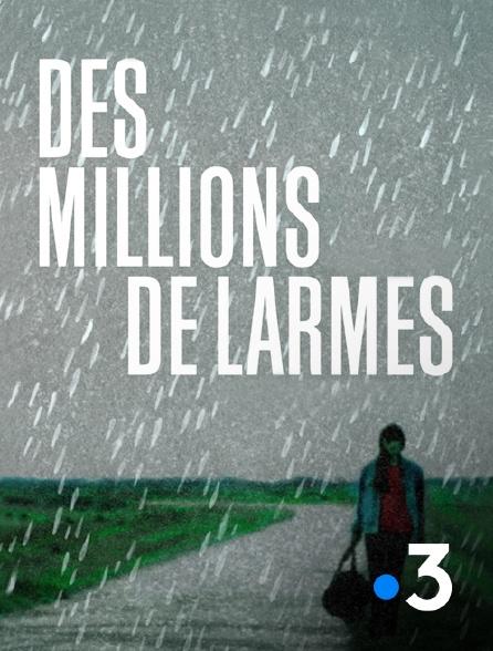 France 3 - Des millions de larmes