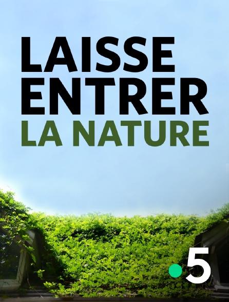 France 5 - Laisse entrer la nature