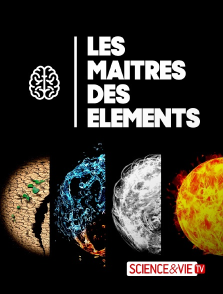 Science et Vie TV - Les maîtres des éléments