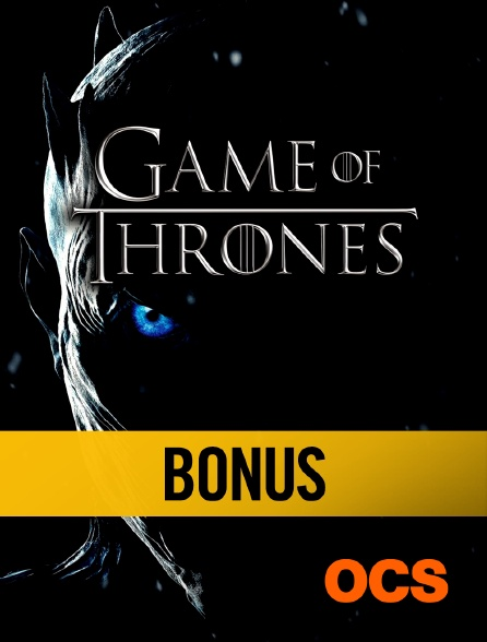 OCS - Game of Thrones S07E02 : Bonus